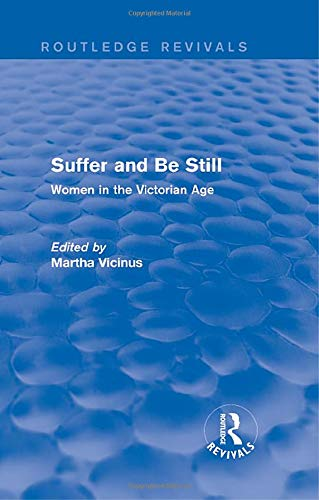 9780415836470: Suffer and Be Still (Routledge Revivals): Women in the Victorian Age