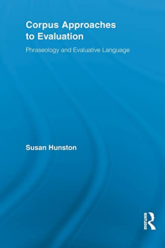 9780415836517: Corpus Approaches to Evaluation: Phraseology and Evaluative Language (Routledge Advances in Corpus Linguistics)