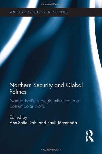 9780415836579: Northern Security and Global Politics: Nordic-Baltic strategic influence in a post-unipolar world (Routledge Global Security Studies)