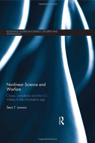 9780415836852: Nonlinear Science and Warfare: Chaos, complexity and the U.S. military in the information age (Routledge Studies in Conflict, Security and Technology)