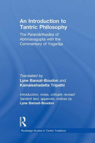 9780415836951: An Introduction to Tantric Philosophy: The Paramarthasara of Abhinavagupta with the Commentary of Yogaraja (Routledge Studies in Tantric Traditions)