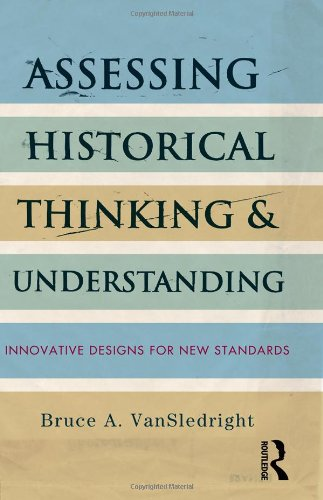 9780415836975: Assessing Historical Thinking and Understanding: Innovative Designs for New Standards