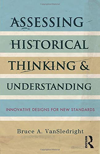 9780415836982: Assessing Historical Thinking and Understanding: Innovative Designs for New Standards