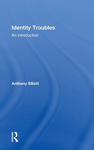 Identity Troubles: An Introduction: Elliott, Anthony