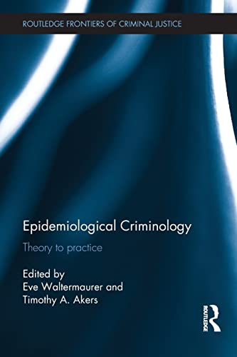 9780415837774: Epidemiological Criminology: Theory to Practice (Routledge Frontiers of Criminal Justice)