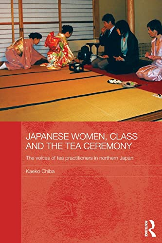 9780415837927: Japanese Women, Class and the Tea Ceremony: The voices of tea practitioners in northern Japan (Japan Anthropology Workshop)