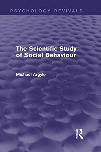 Psychology Revivals Bundle: The Scientific Study of Social Behaviour (Psychology Revivals): Argyle,...