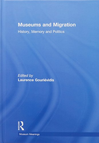 Museums and Migration: History, Memory and Politics: Gourievidis, Laurence