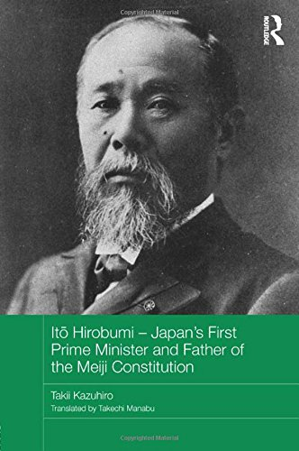 9780415838863: Itō Hirobumi – Japan's First Prime Minister and Father of the Meiji Constitution (Routledge Studies in the Modern History of Asia)