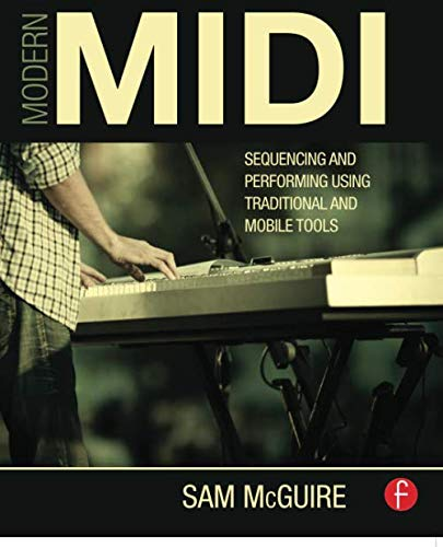 9780415839273: Modern MIDI: Sequencing and Performing Using Traditional and Mobile Tools
