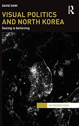9780415839488: Visual Politics and North Korea: Seeing is Believing (Interventions)