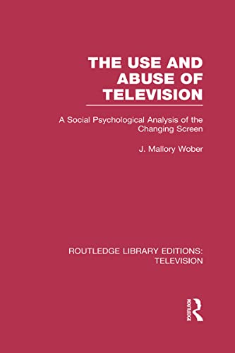9780415839532: The Use and Abuse of Television: A Social Psychological Analysis of the Changing Screen
