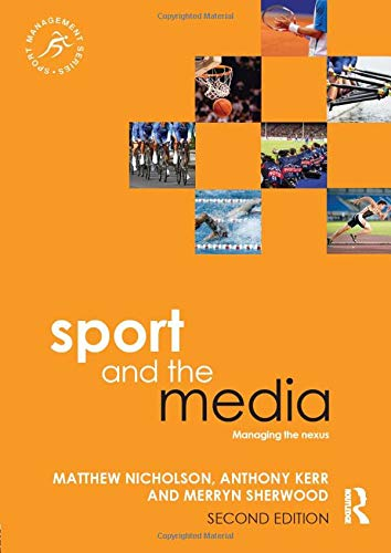 9780415839822: Sport and the Media: Managing the Nexus (Sport Management Series)