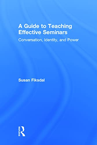 9780415839891: A Guide to Teaching Effective Seminars: Conversation, Identity, and Power
