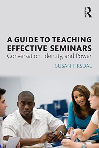 9780415839907: A Guide to Teaching Effective Seminars: Conversation, Identity, and Power