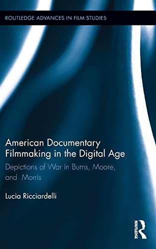 9780415840125: American Documentary Filmmaking in the Digital Age: Depictions of War in Burns, Moore, and Morris (Routledge Advances in Film Studies)