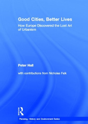 9780415840217: Good Cities, Better Lives: How Europe Discovered the Lost Art of Urbanism (Planning, History and Environment Series)