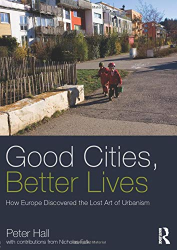 9780415840224: Good Cities, Better Lives: How Europe Discovered the Lost Art of Urbanism (Planning, History and Environment Series)