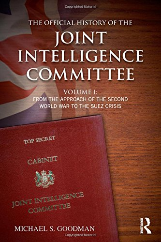 9780415841047: 1: The Official History of the Joint Intelligence Committee: Volume I: From the Approach of the Second World War to the Suez Crisis (Government Official History Series)