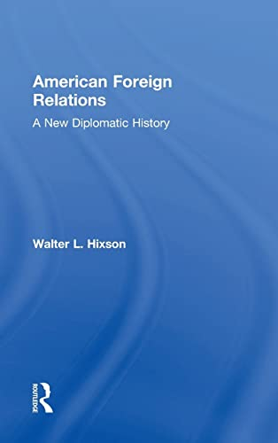 9780415841054: American Foreign Relations: A New Diplomatic History