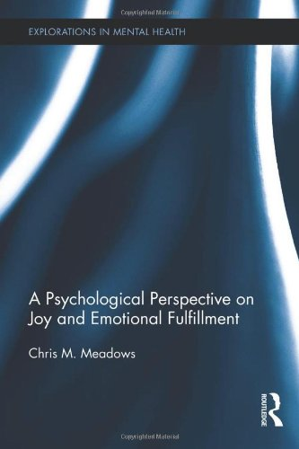 A Psychological Perspective on Joy and Emotional Fulfillment (Explorations in Mental Health): ...