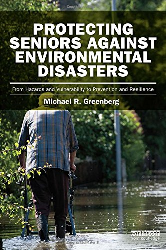 9780415842013: Protecting Seniors Against Environmental Disasters: From Hazards and Vulnerability to Prevention and Resilience (Earthscan Risk in Society)