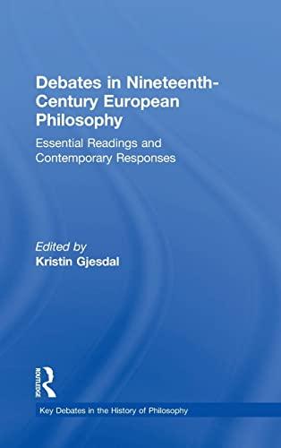 9780415842846: Debates in Nineteenth-Century European Philosophy: Essential Readings and Contemporary Responses (Key Debates in the History of Philosophy)