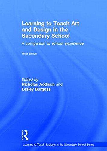 Learning to Teach Art and Design in the Secondary School: A companion to school experience (...