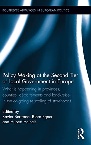 9780415843485: Policy Making at the Second Tier of Local Government in Europe: What is happening in Provinces, Counties, D�partements and Landkreise in the on-going ... (Routledge Advances in European Politics)