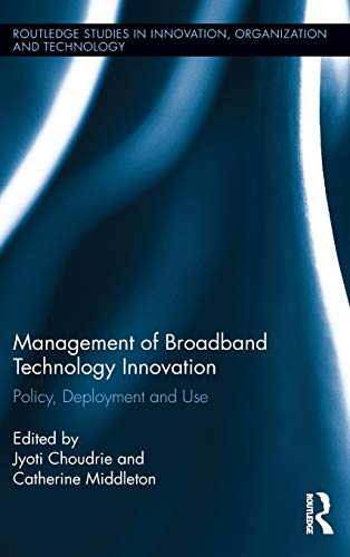 9780415843829: Management of Broadband Technology and Innovation: Policy, Deployment, and Use (Routledge Studies in Innovation, Organization and Technology)