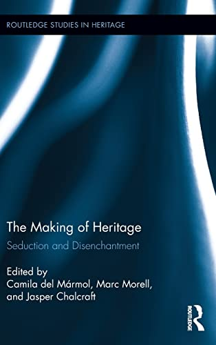 9780415843867: The Making of Heritage: Seduction and Disenchantment (Routledge Studies in Heritage)