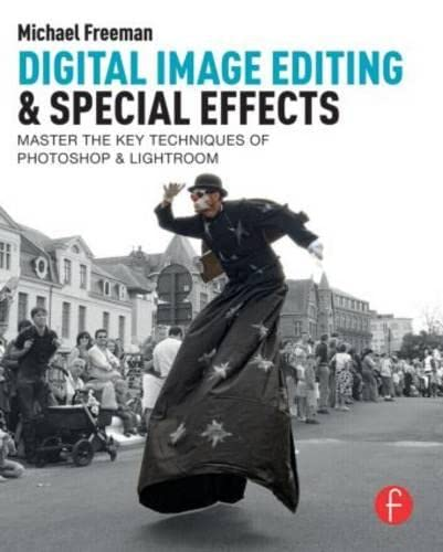 Digital Image Editing & Special Effects: Quickly Master The Key Techniques Of Photoshop & Lightroom (0415844045) by Freeman, Michael