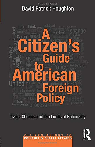 9780415844086: A Citizen's Guide to American Foreign Policy: Tragic Choices and the Limits of Rationality (Citizen Guides to Politics and Public Affairs)