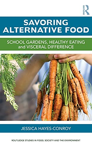 9780415844239: Savoring Alternative Food: School gardens, healthy eating and visceral difference (Routledge Studies in Food, Society and the Environment)