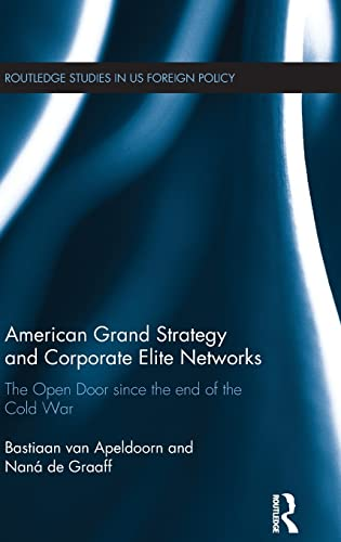 9780415844987: American Grand Strategy and Corporate Elite Networks: The Open Door since the End of the Cold War (Routledge Studies in US Foreign Policy)