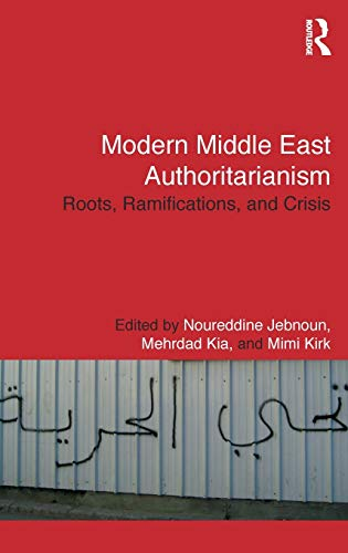 Modern Middle East Authoritarianism: Roots, Ramifications, and: Noureddine Jebnoun (Editor),