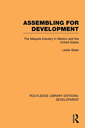 9780415846134: Assembling for Development: The Maquila Industry in Mexico and the United States