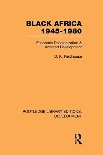 9780415846271: Black Africa 1945-1980: Economic Decolonization and Arrested Development