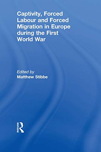 9780415846356: Captivity, Forced Labour and Forced Migration in Europe during the First World War