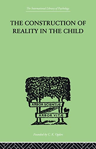 9780415846752: The Construction Of Reality In The Child (The International Library of Psychology)