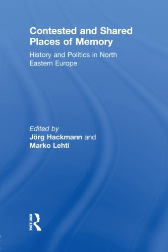 9780415846776: Contested and Shared Places of Memory: History and politics in North Eastern Europe
