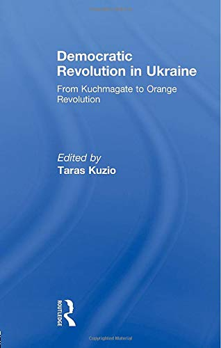 9780415846981: Democratic Revolution in Ukraine: From Kuchmagate to Orange Revolution