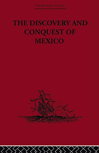 9780415847087: The Discovery and Conquest of Mexico 1517-1521 (The Broadway Travellers)