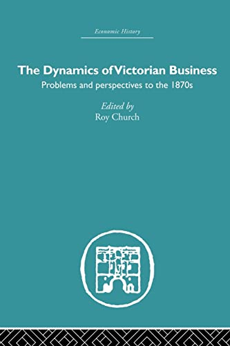 9780415847162: The Dynamics of Victorian Business