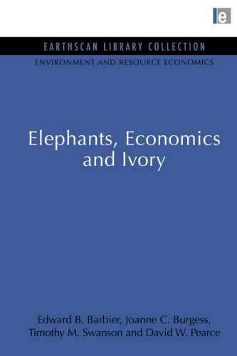 Elephants, Economics and Ivory: 3 (Environmental and Resource Economics Set): Barbier, Edward B.; ...
