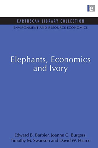 Elephants, Economics and Ivory (Environmental and Resource Economics Set) (Volume 3) (0415847338) by Barbier, Edward B.; Burgess, Joanne C.; Swanson, Timothy M.; Pearce, David W.