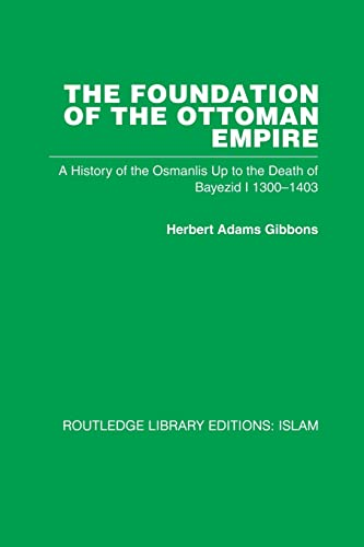 9780415847766: The Foundation of the Ottoman Empire (RPD): A History of the Osmanlis Up To the Death of Bayezid I 1300-1403