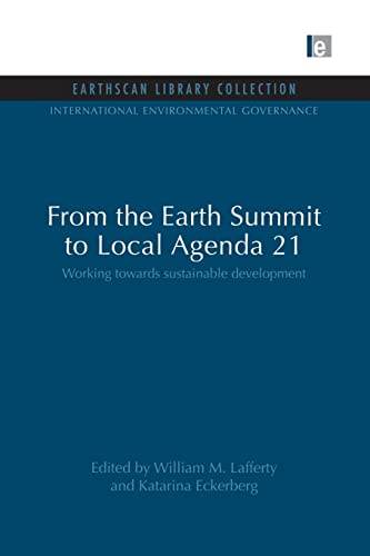 9780415847841: From the Earth Summit to Local Agenda 21: Working towards sustainable development (International Environmental Governance Set)