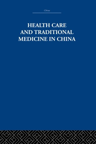 9780415848145: Health Care and Traditional Medicine in China 1800-1982