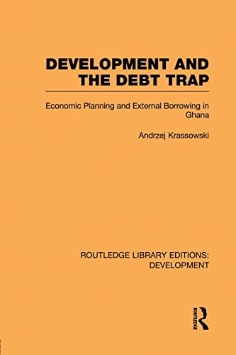 9780415848350: Development and the Debt Trap: Economic Planning and External Borrowing in Ghana